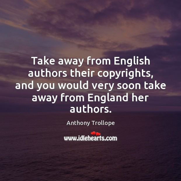 Take away from English authors their copyrights, and you would very soon Image