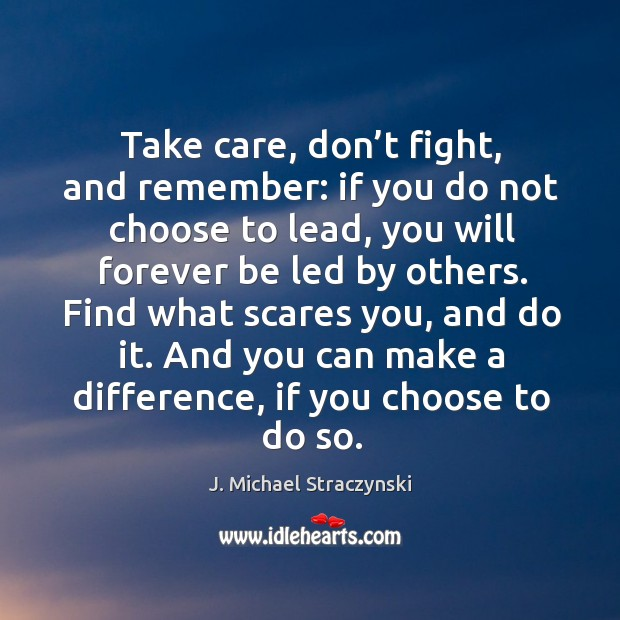 Take care, don't fight, and remember: if you do not choose to lead Image