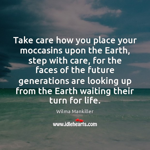 Image, Take care how you place your moccasins upon the Earth, step with