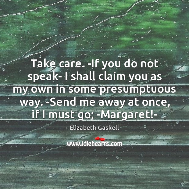 Take care. -If you do not speak- I shall claim you as Elizabeth Gaskell Picture Quote