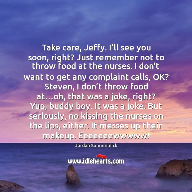 Image, Take care, Jeffy. I'll see you soon, right? Just remember not