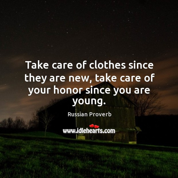 Image, Take care of clothes since they are new, take care of your honor since you are young.