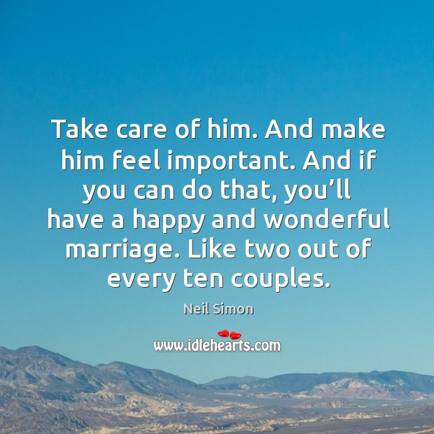 Take care of him. And make him feel important. Image