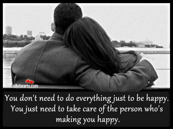 Take Care of the Person Who's Making You Happy.
