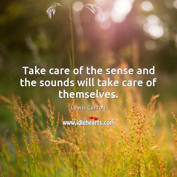 Image, Take care of the sense and the sounds will take care of themselves.