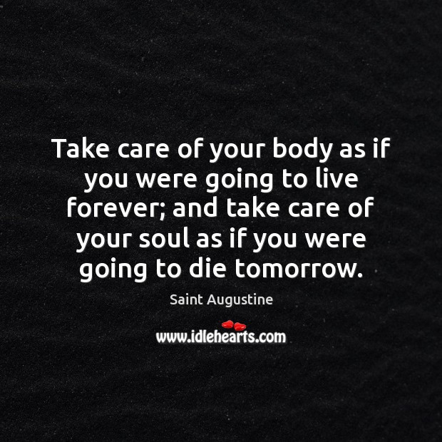 Take care of your body as if you were going to live Image