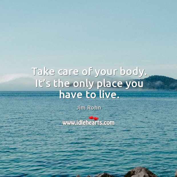 Take care of your body. It's the only place you have to live. Image
