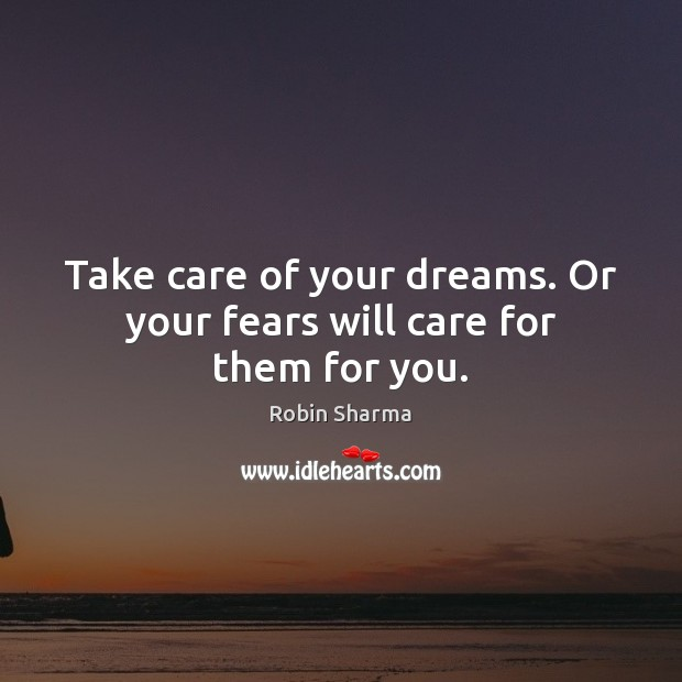 Image, Take care of your dreams. Or your fears will care for them for you.