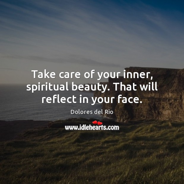 Take care of your inner, spiritual beauty. That will reflect in your face. Image