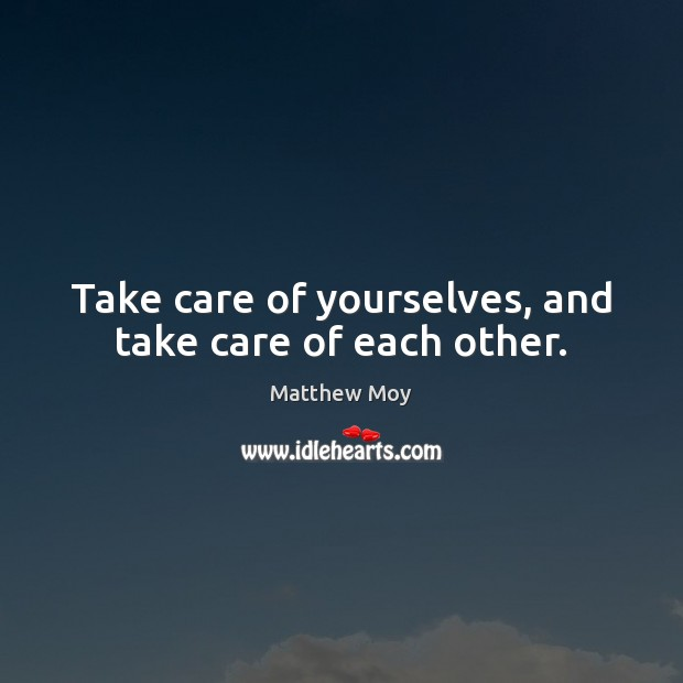 Image, Take care of yourselves, and take care of each other.
