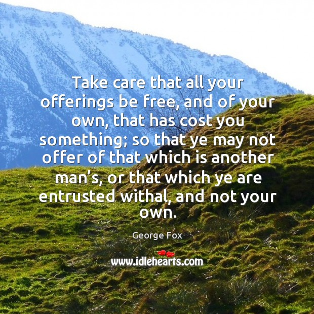 Take care that all your offerings be free, and of your own, that has cost you something Image