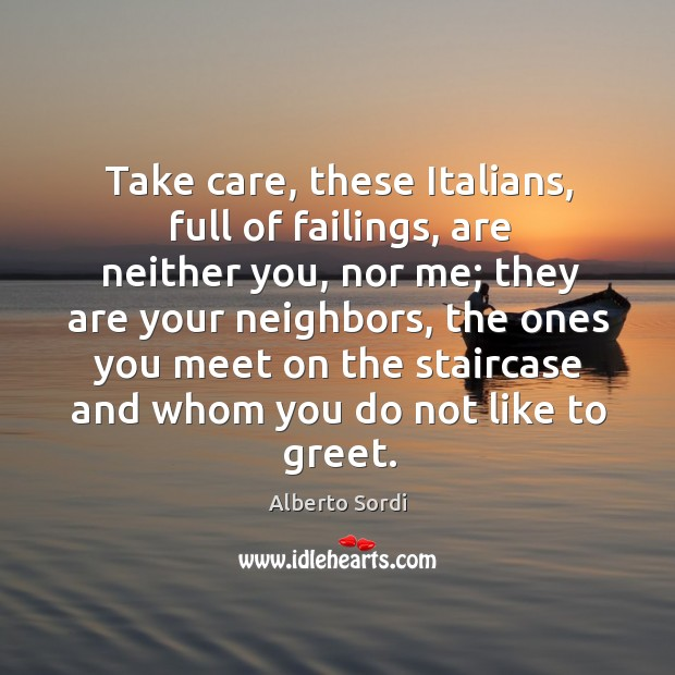 Image, Take care, these italians, full of failings, are neither you, nor me; they are your neighbors