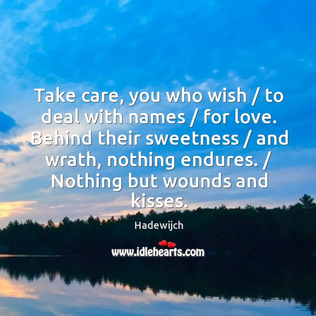 Take care, you who wish / to deal with names / for love. Behind Image