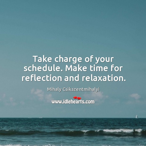 Image, Take charge of your schedule. Make time for reflection and relaxation.