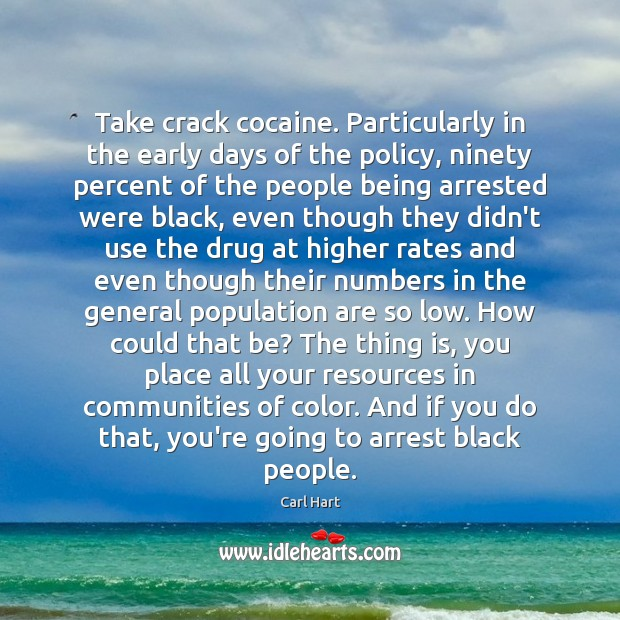 Take crack cocaine. Particularly in the early days of the policy, ninety Image