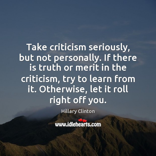 Image, Take criticism seriously, but not personally. If there is truth or merit