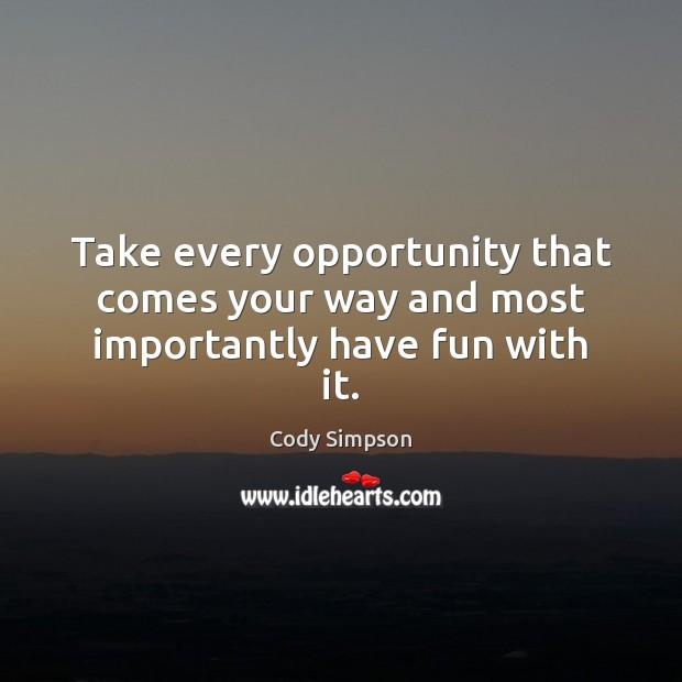 Take every opportunity that comes your way and most importantly have fun with it. Cody Simpson Picture Quote