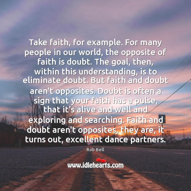 Take faith, for example. For many people in our world, the opposite Image