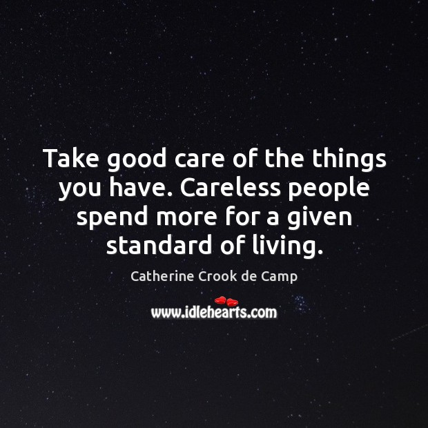 Take good care of the things you have. Careless people spend more Image