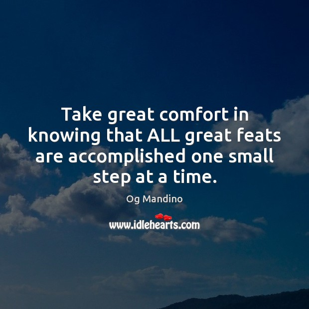 Take great comfort in knowing that ALL great feats are accomplished one Og Mandino Picture Quote