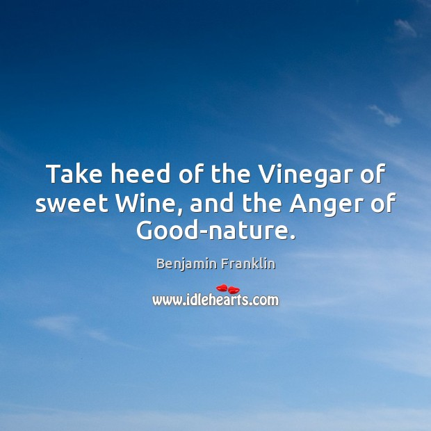 Image, Take heed of the Vinegar of sweet Wine, and the Anger of Good-nature.