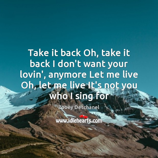 Take it back Oh, take it back I don't want your lovin', Zooey Deschanel Picture Quote