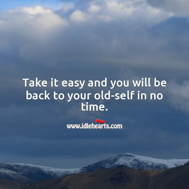 Image, Take it easy and you will be back to your old-self in no time.