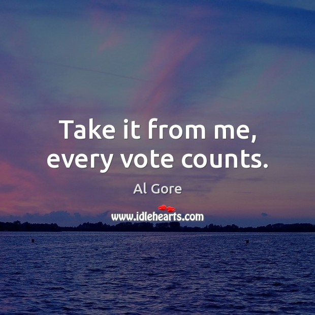 Take it from me, every vote counts. Image