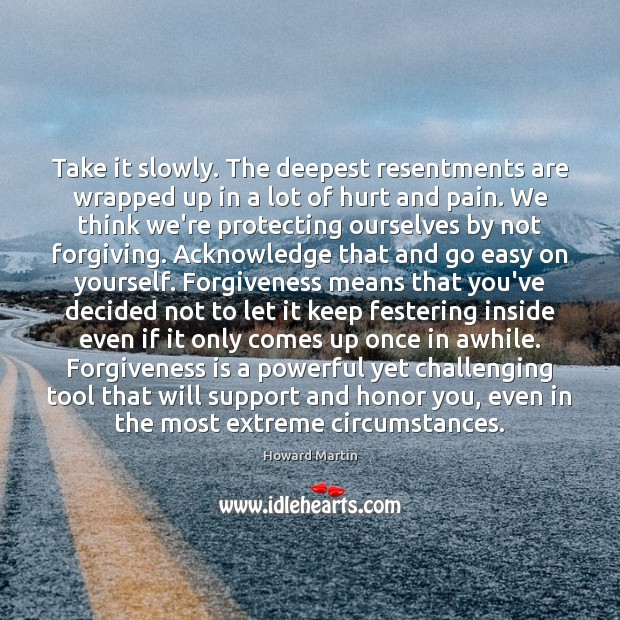 Take it slowly. The deepest resentments are wrapped up in a lot Image