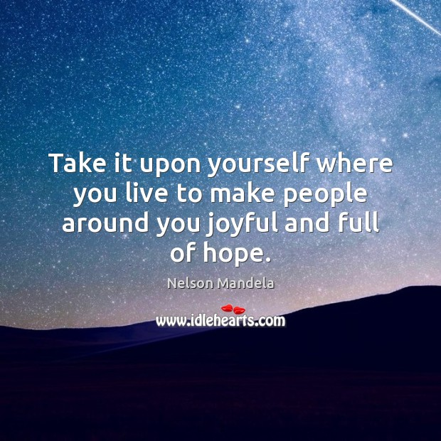 Take it upon yourself where you live to make people around you joyful and full of hope. Image