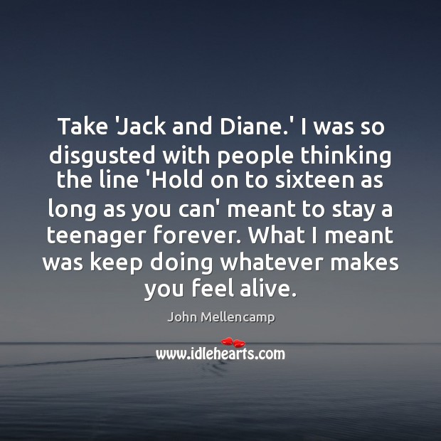 Take 'Jack and Diane.' I was so disgusted with people thinking John Mellencamp Picture Quote