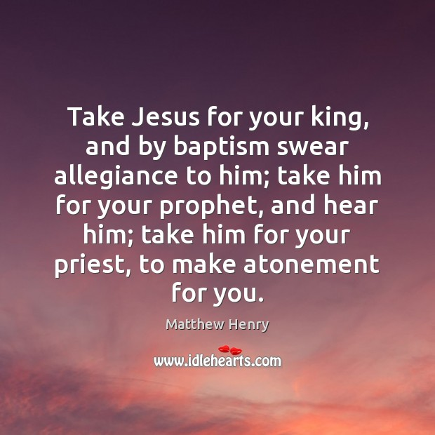 Image, Take Jesus for your king, and by baptism swear allegiance to him;