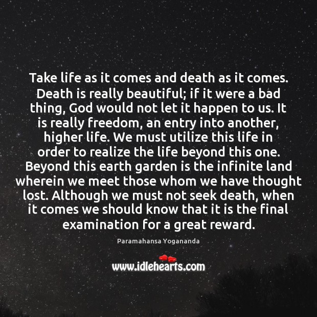 Take life as it comes and death as it comes. Death is Image