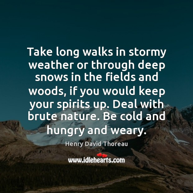 Take long walks in stormy weather or through deep snows in the Image