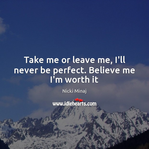 Image, Take me or leave me, I'll never be perfect. Believe me I'm worth it