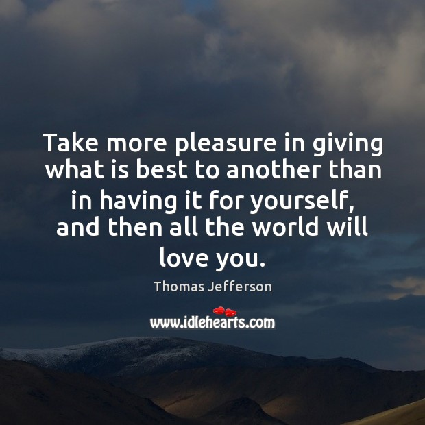 Image, Take more pleasure in giving what is best to another than in