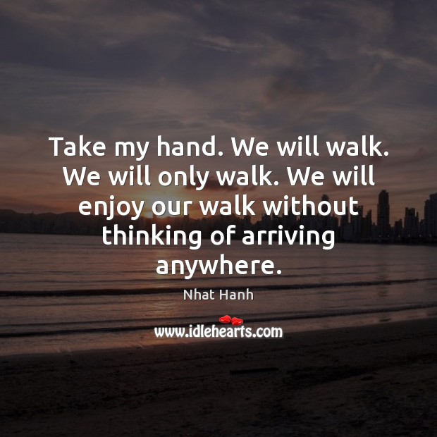 Take my hand. We will walk. We will only walk. We will Image