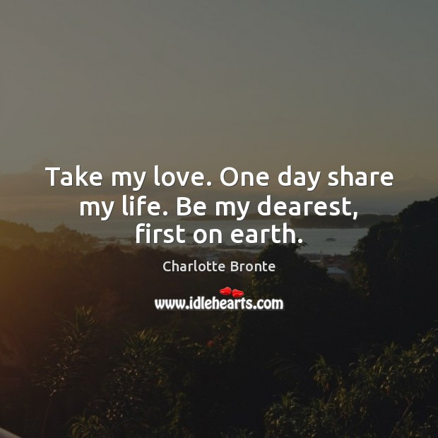 Image, Take my love. One day share my life. Be my dearest, first on earth.