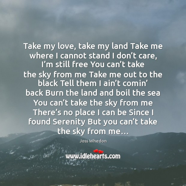 Image, Take my love, take my land Take me where I cannot stand
