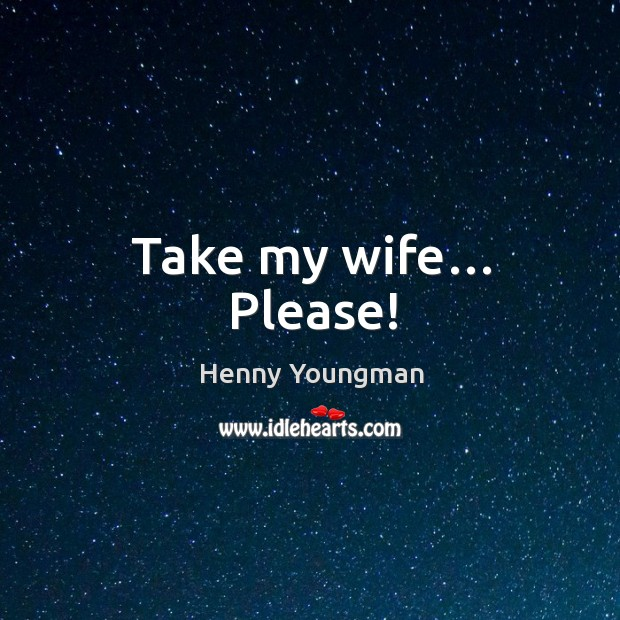 Take my wife… please! Image