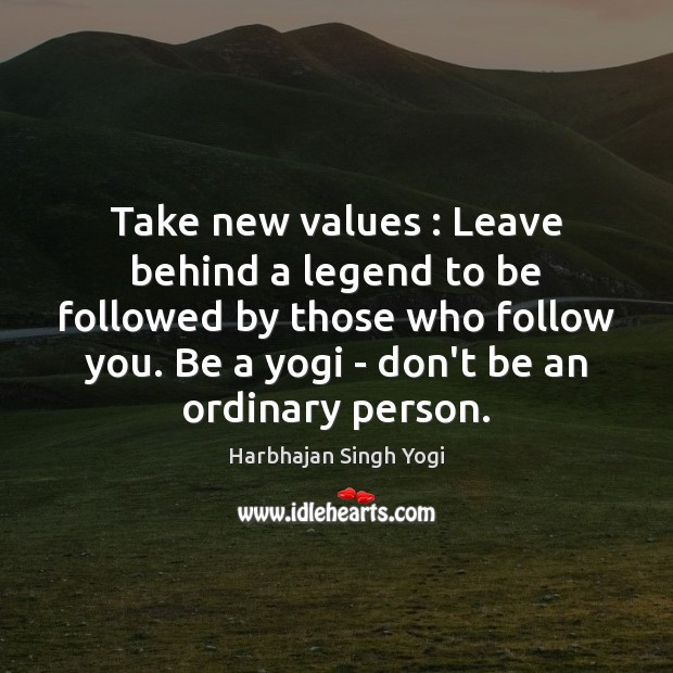 Take new values : Leave behind a legend to be followed by those Harbhajan Singh Yogi Picture Quote