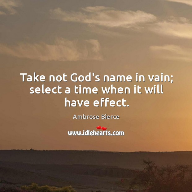 Image, Take not God's name in vain; select a time when it will have effect.