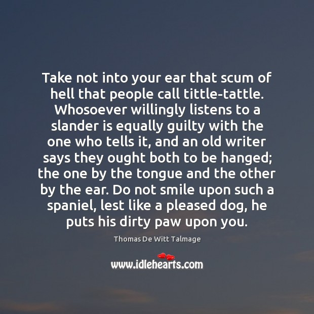 Take not into your ear that scum of hell that people call Thomas De Witt Talmage Picture Quote