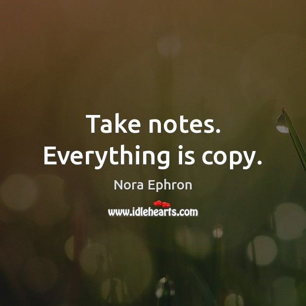 Take notes. Everything is copy. Image