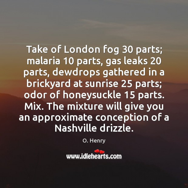 Take of London fog 30 parts; malaria 10 parts, gas leaks 20 parts, dewdrops gathered Image