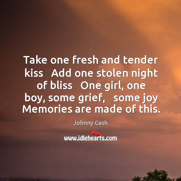 Take one fresh and tender kiss   Add one stolen night of bliss Image