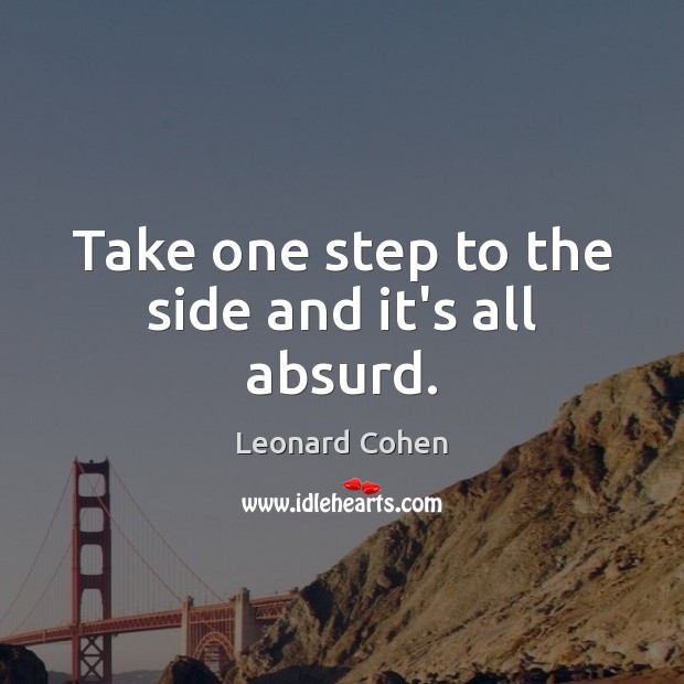 Take one step to the side and it's all absurd. Image