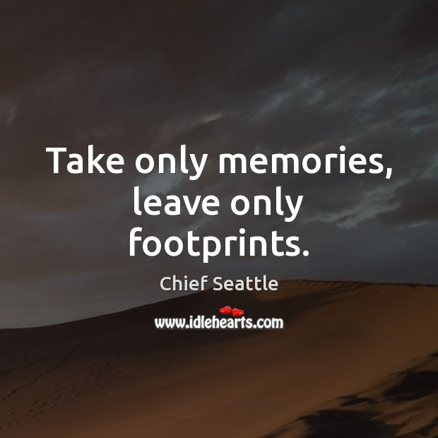 Image, Take only memories, leave only footprints.