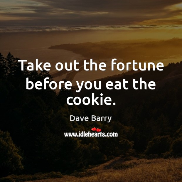 Image, Take out the fortune before you eat the cookie.