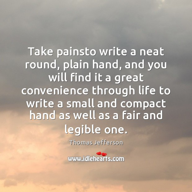 Take painsto write a neat round, plain hand, and you will find Thomas Jefferson Picture Quote